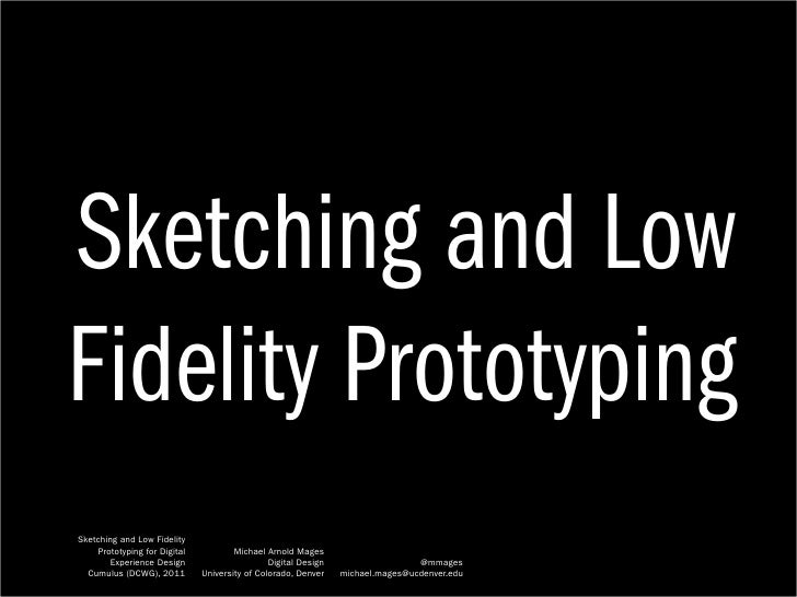 Sketching and LowFidelity PrototypingSketching and Low Fidelity    Prototyping for Digital           Michael Arnold Mages ...