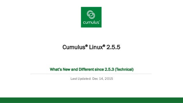 v Cumulus® Linux® 2.5.5 What's New and Different since 2.5.3 (Technical) Last Updated: Dec 14, 2015