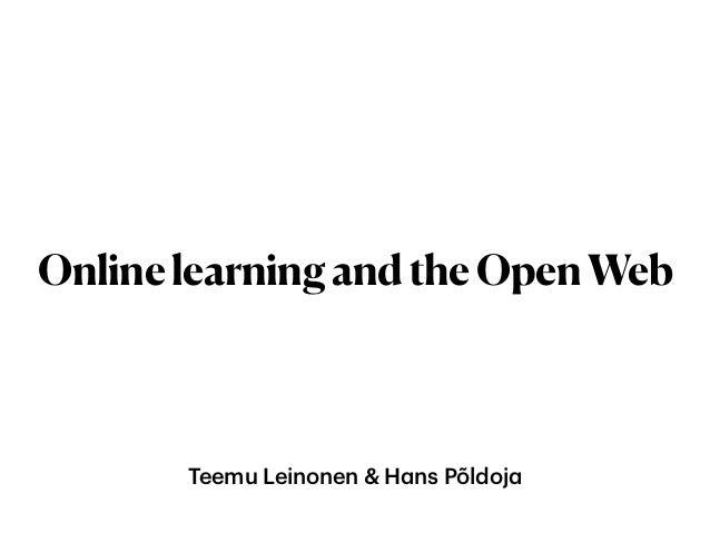 Teemu Leinonen & Hans Põldoja OnlinelearningandtheOpenWeb