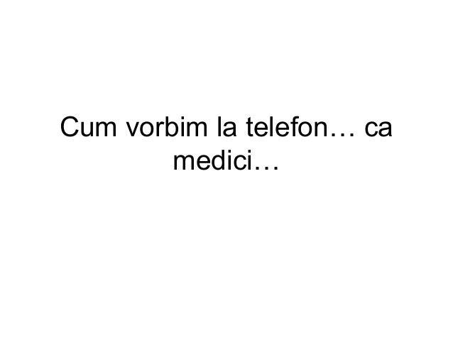 Cum vorbim la telefon… ca medici…