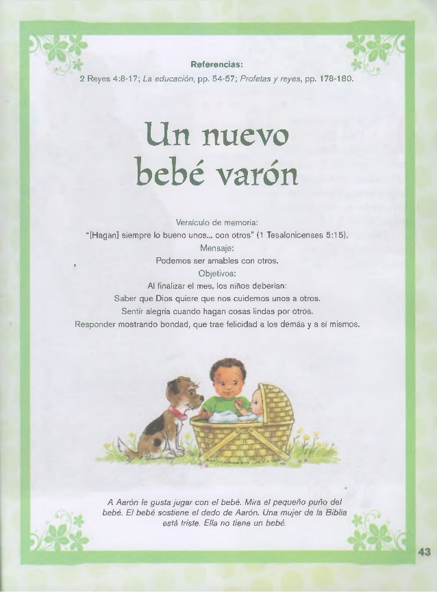 tr Referencias: W  2 Reyes 4:8-17; La educación, pp. 54-57; Profetas y reyes, pp. 178-180.  Un nuevo  bebé varón  Versícul...