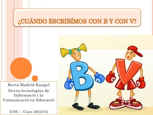 Berta Madrid Rangel  Noves tecnologies de    Informació i laComunicació en Educació  UOC – Curs 2012/13