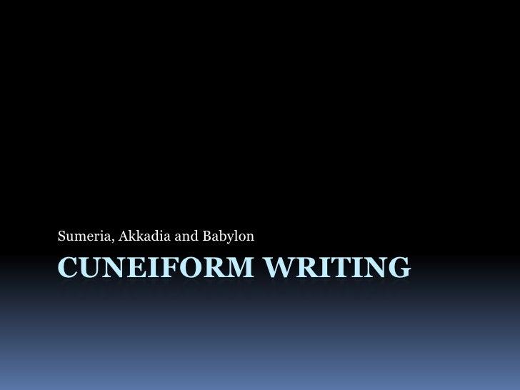 Cuneiform Writing<br />Sumeria, Akkadia and Babylon<br />