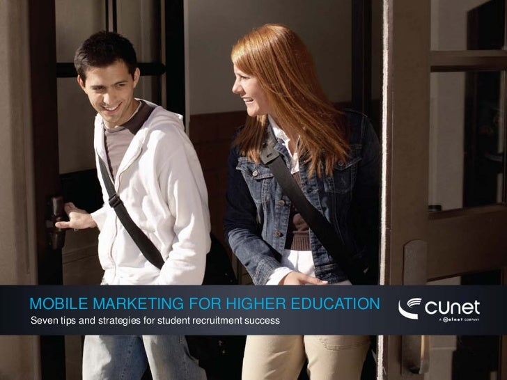 MOBILE MARKETING FOR HIGHER EDUCATION Seven tips and strategies for student recruitment success