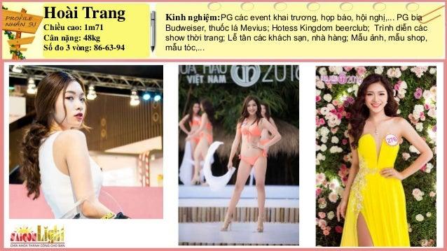 Hoài Trang Chiều cao: 1m71 Cân nặng: 48kg Số đo 3 vòng: 86-63-94 Kinh nghiệm:PG các event khai trương, họp báo, hội nghị,....