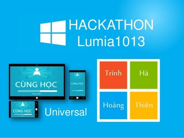 HACKATHON  Lumia1013  Trình Hà  Hoàng Thiên  Universal