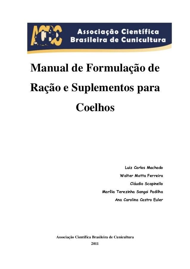 Manual de Formulação deRação e Suplementos paraCoelhosLuiz Carlos MachadoWalter Motta FerreiraCláudio ScapinelloMarília Te...