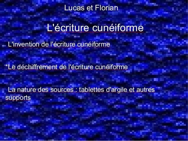 Lucas et Florian              Lécriture cunéiforme*Linvention de lécriture cunéiforme*Le déchiffrement de lécriture cunéif...