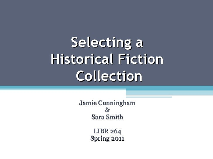 Selecting a  Historical Fiction  Collection Jamie Cunningham & Sara Smith LIBR 264 Spring 2011