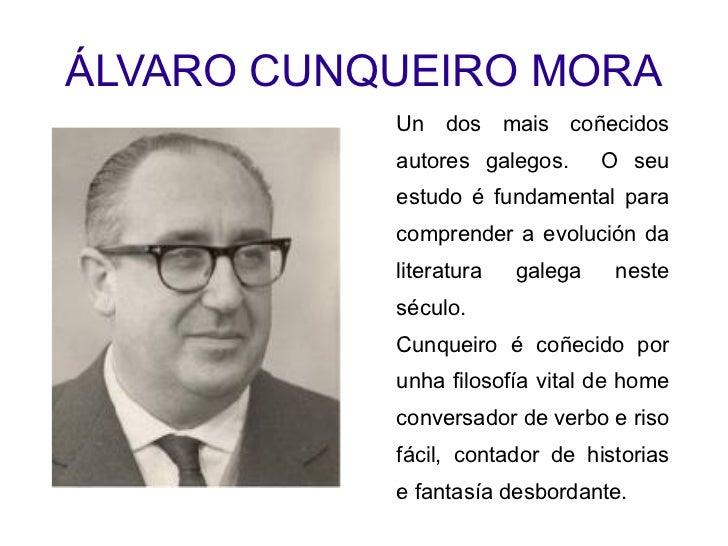 ÁLVARO CUNQUEIRO MORA Un dos mais coñecidos autores galegos.  O seu estudo é fundamental para comprender a evolución da li...