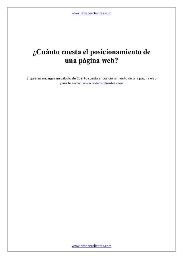 www.obtenerclientes.com www.obtenerclientes.com ¿Cuánto cuesta el posicionamiento de una página web? Si quieres encargar u...