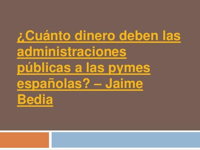 ¿Cuánto dinero deben lasadministracionespúblicas a las pymesespañolas? – JaimeBedia