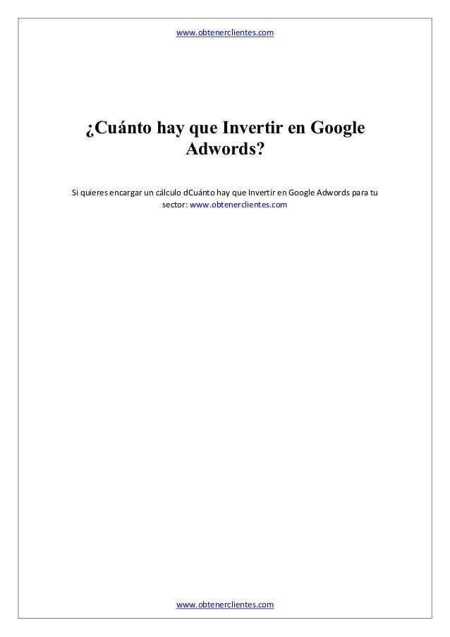 www.obtenerclientes.com www.obtenerclientes.com ¿Cuánto hay que Invertir en Google Adwords? Si quieres encargar un cálculo...