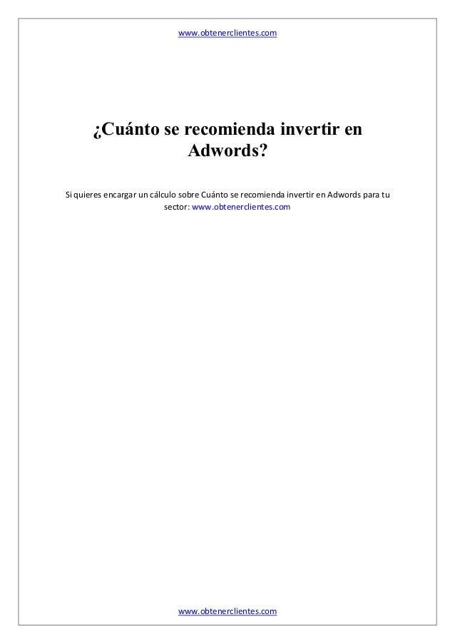 www.obtenerclientes.com www.obtenerclientes.com ¿Cuánto se recomienda invertir en Adwords? Si quieres encargar un cálculo ...