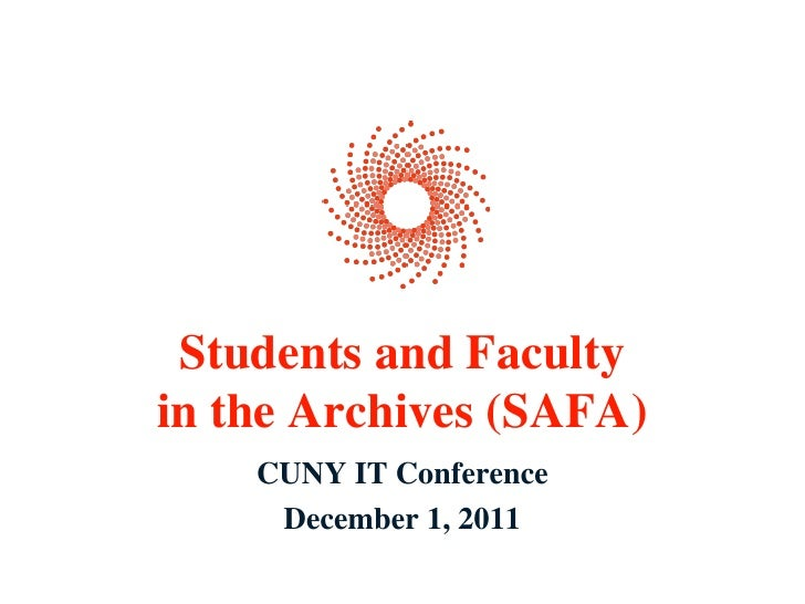 Students and Facultyin the Archives (SAFA)    CUNY IT Conference     December 1, 2011