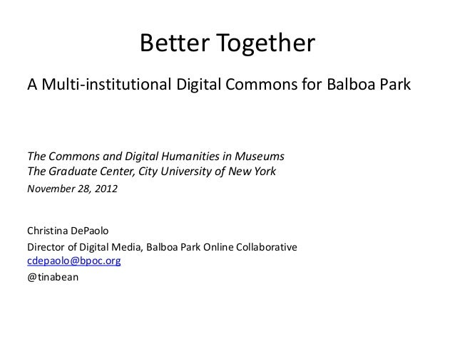 Better TogetherA Multi-institutional Digital Commons for Balboa ParkThe Commons and Digital Humanities in MuseumsThe Gradu...