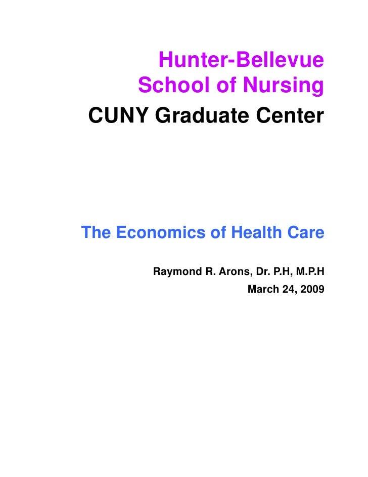 Hunter-Bellevue    School of Nursing CUNY Graduate Center     The Economics of Health Care          Raymond R. Arons, Dr. ...