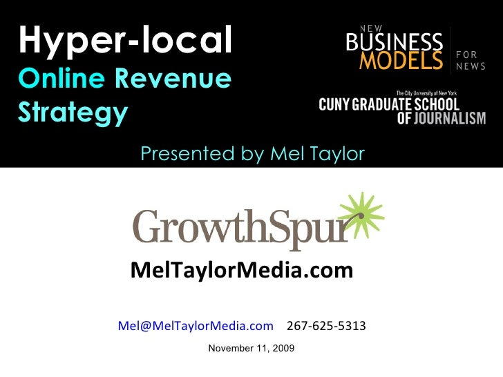 MelTaylorMedia.com   [email_address]   267-625-5313   Hyper-local Online  Revenue  Strategy November 11, 2009 Presented by...
