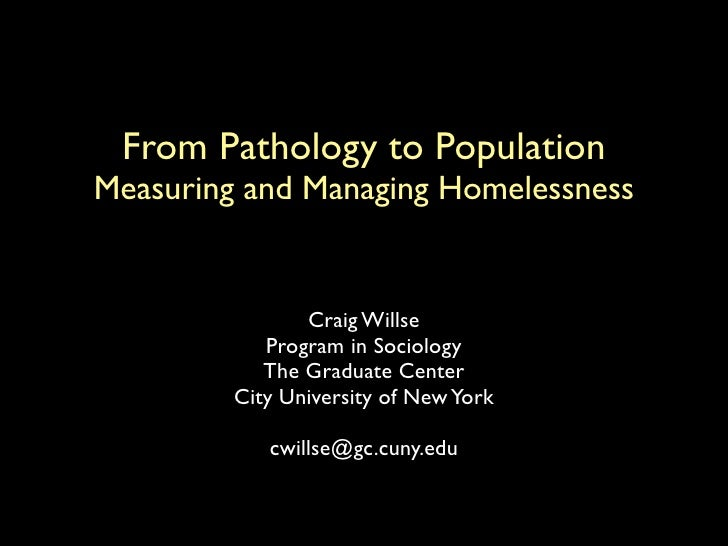 From Pathology to Population Measuring and Managing Homelessness                   Craig Willse             Program in Soc...