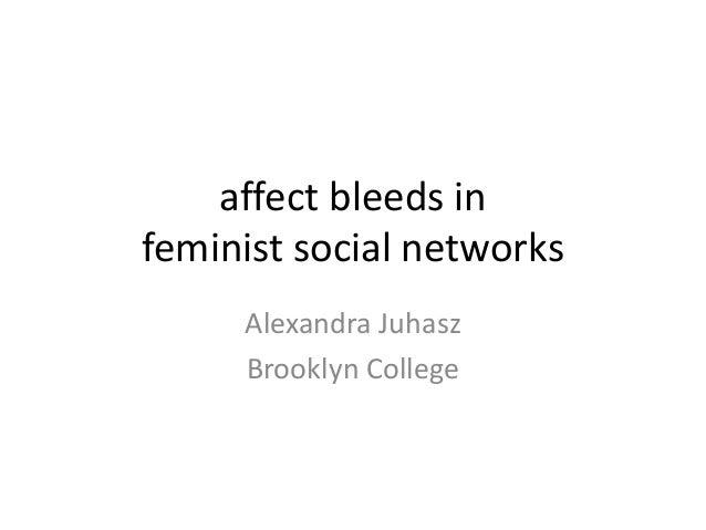 affect bleeds in feminist social networks Alexandra Juhasz Brooklyn College
