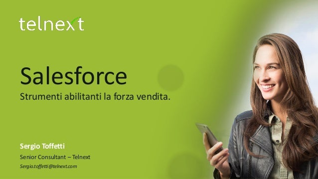 Salesforce Strumenti abilitanti la forza vendita. Sergio Toffetti Senior Consultant – Telnext Sergio.toffetti@telnext....