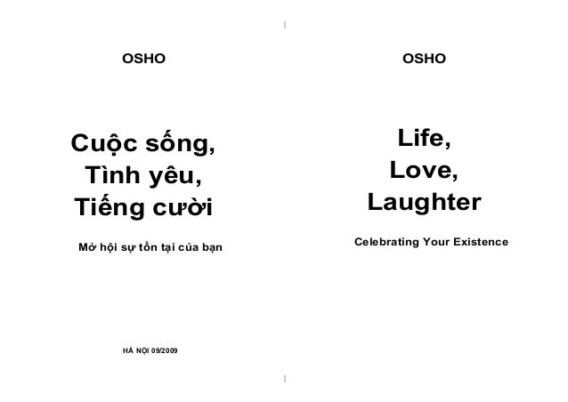 | | OSHO Cuộc sống, Tình yêu, Tiếng cười Mở hội sự tồn tại của bạn HÀ NỘI 09/2009 OSHO Life, Love, Laughter Celebrating Yo...