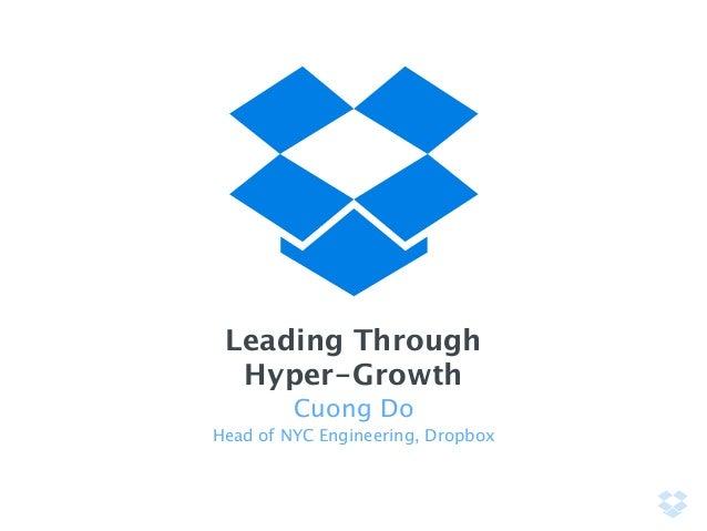 Leading Through Hyper-Growth Cuong Do Head of NYC Engineering, Dropbox