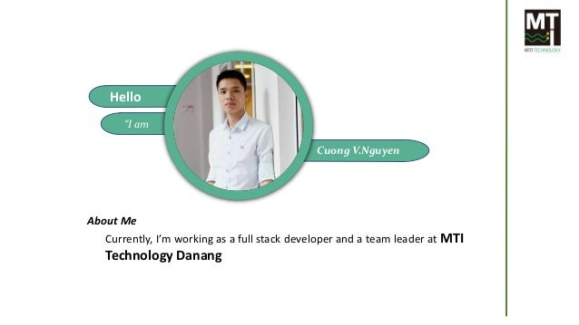 "Hello ""I am Cuong V.Nguyen Currently, I'm working as a full stack developer and a team leader at MTI Technology Danang Abo..."