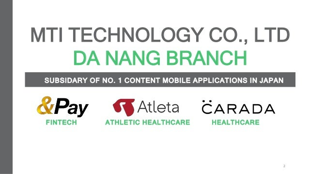 AN OCI PRESENTATION 2020 2 SUBSIDARY OF NO. 1 CONTENT MOBILE APPLICATIONS IN JAPAN MTI TECHNOLOGY CO., LTD DA NANG BRANCH ...