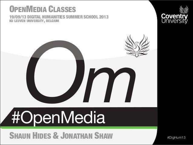 #OpenMedia Om #DigHum13 OPENMEDIA CLASSES 19/09/13 DIGITAL HUMANITIES SUMMER SCHOOL 2013 KU LEUVEN UNIVERSITY, BELGIUM SHA...