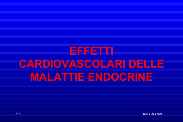 6/00 medslides.com 1 EFFETTI CARDIOVASCOLARI DELLE MALATTIE ENDOCRINE