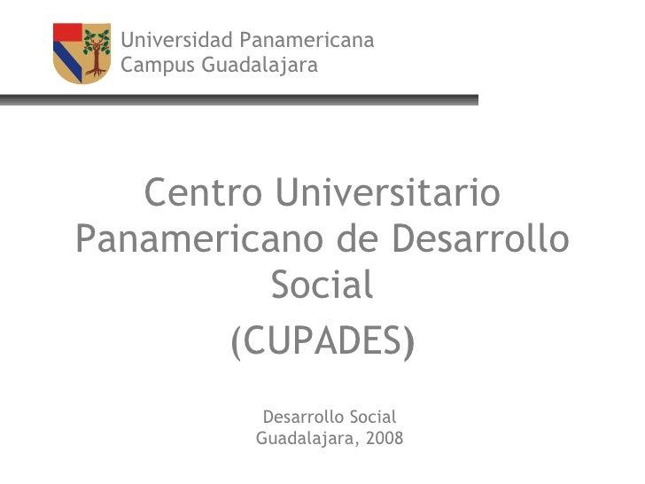 Universidad Panamericana Campus Guadalajara Centro Universitario Panamericano de Desarrollo Social (CUPADES ) Desarrollo S...