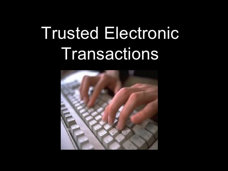 Trusted Electronic Transactions