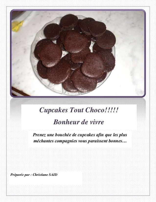 Cupcakes Tout Choco!!!!! Bonheur de vivre Prenez une bouchée de cupcakes afin que les plus méchantes compagnies vous parai...