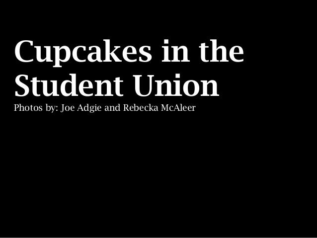 Cupcakes in the Student Union Photos by: Joe Adgie and Rebecka McAleer