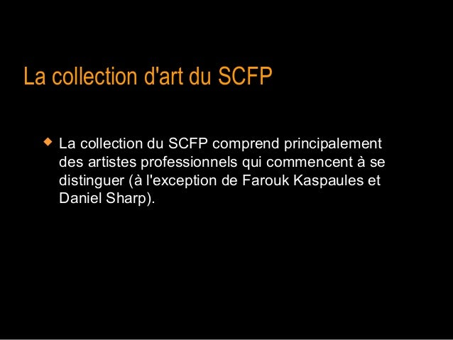 La collection dart du SCFP     La collection du SCFP comprend principalement      des artistes professionnels qui commenc...