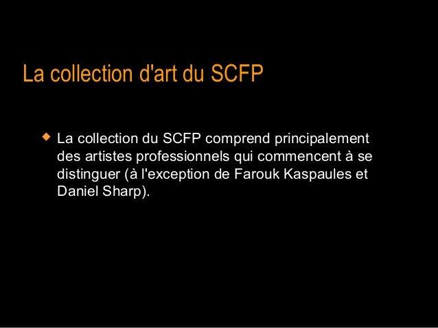 La collection dart du SCFP     La collection du SCFP comprend principalement      des artistes professionnels qui commenc...