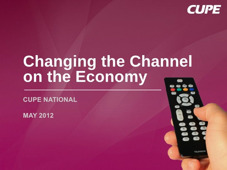 Changing the Channelon the EconomyCUPE NATIONALMAY 2012