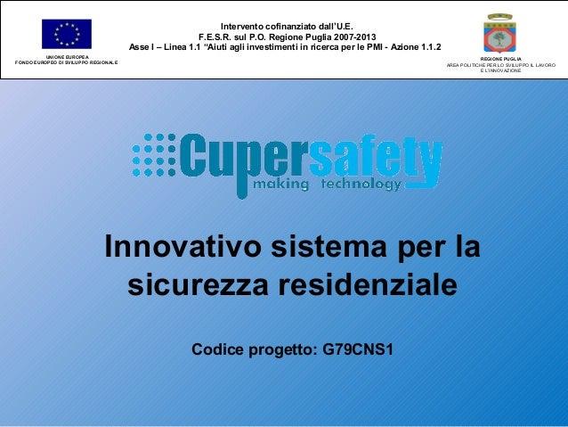 Innovativo sistema per la sicurezza residenziale Codice progetto: G79CNS1 Intervento cofinanziato dall'U.E. F.E.S.R. sul P...