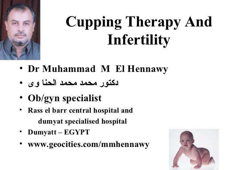 Cupping Therapy And                   Infertility• Dr Muhammad M El Hennawy• دكتور محمد محمد الحنا وى• Ob/gyn specialist...
