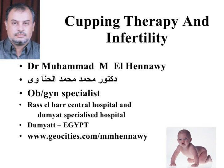 Cupping Therapy And                    Infertility • Dr Muhammad M El Hennawy • دكتور محمد محمد الحنا وى • Ob/gyn specia...
