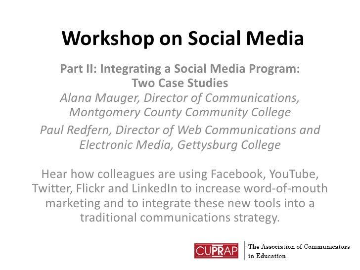 Workshop on Social Media<br />Part II: Integrating a Social Media Program: Two Case StudiesAlana Mauger, Director of Commu...