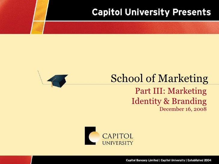 School of Marketing Part III: Marketing Identity & Branding December 16, 2008