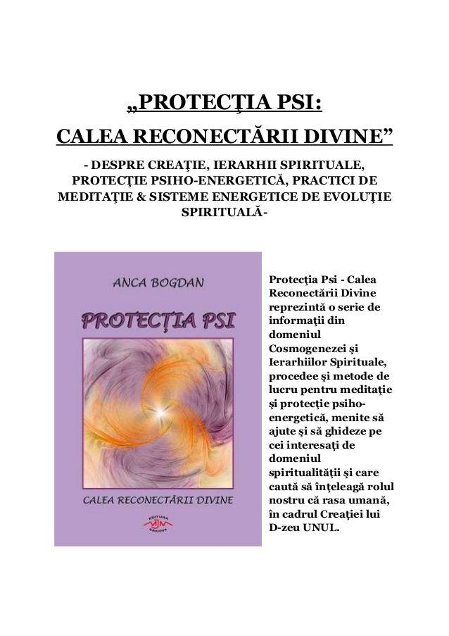 """""""PROTECŢIA PSI:CALEA RECONECTĂRII DIVINE""""  - DESPRE CREAŢIE, IERARHII SPIRITUALE, PROTECŢIE PSIHO-ENERGETICĂ, PRACTICI DEM..."""