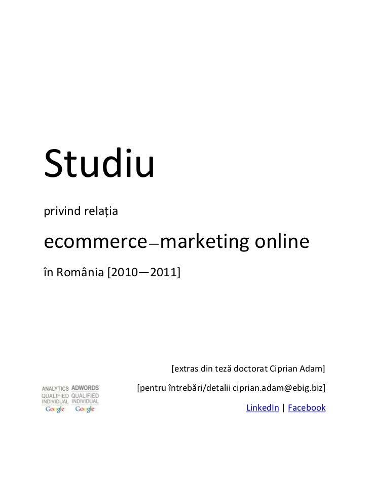Studiuprivind relațiaecommerce—marketing onlineîn România [2010—2011]                          [extras din teză doctorat C...