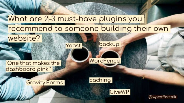 What are 2-3 must-have plugins you recommend to someone building their own website? Yoast WordFence Gravity Forms caching ...