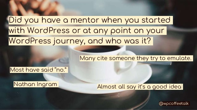 Did you have a mentor when you started with WordPress or at any point on your WordPress journey, and who was it? Most have...