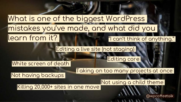 What is one of the biggest WordPress mistakes you've made, and what did you learn from it? White screen of death Editing a...