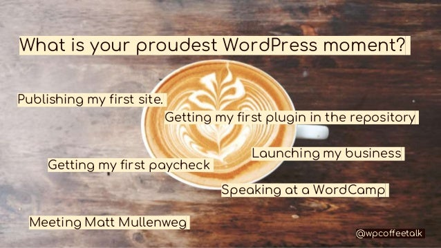 What is your proudest WordPress moment? Publishing my first site. Getting my first plugin in the repository Getting my fir...