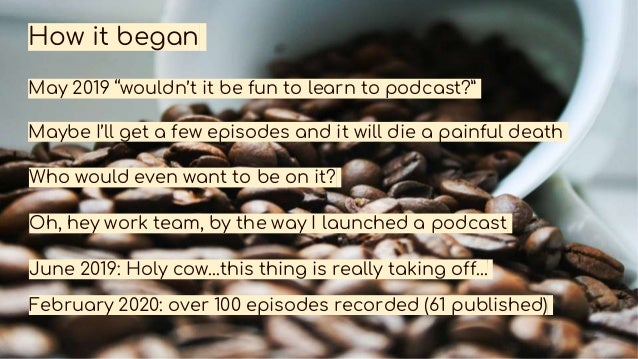 """How it began May 2019 """"wouldn't it be fun to learn to podcast?"""" Maybe I'll get a few episodes and it will die a painful de..."""